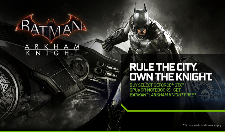 Buy select GeForce GTX GPUs or notebooks, get Batman™: Arkham Knight FREE