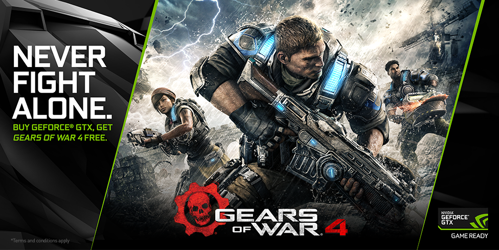 BUY GEFORCE® GTX , GET GEARS OF WAR 4 FREE.