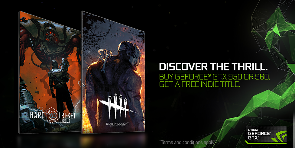 DISCOVER THE THRILL. BUY A GEFORCE® GTX 950 OR 960, GET A FREE INDIE TITLE.