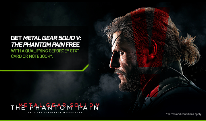 Get Metal Gear Solid V: The Phantom Pain Free with a qualifying GeForce® GTX™ card or notebook