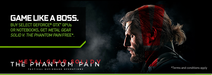 Get Metal Gear Solid V: The Phantom Pain Free with a qualifying GeForce® GTX card or notebook