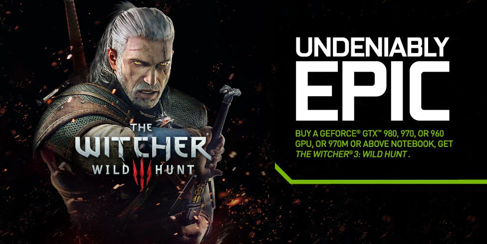 Undeniably Epic Witcher 3: Wild Hunt GeForce GTX Bundle