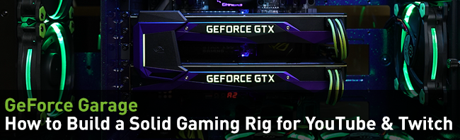 GeForce Garage: How to Build a Solid Gaming Rig for YouTube