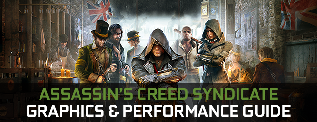 Assassin's Creed Syndicate GeForce.com Graphics & Performance Guide