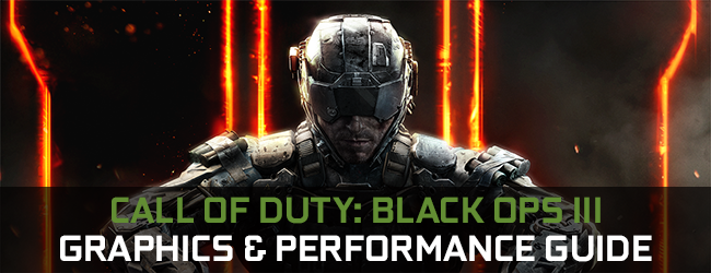 Call of Duty: Black Ops 3 GeForce.com Graphics & Performance Guide