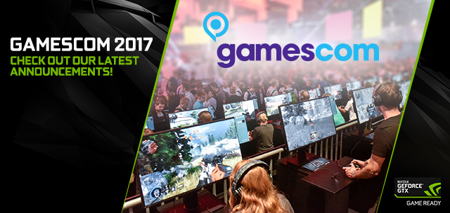 NVIDIA At Gamescom 2017: Check Out All Of Our Announcements!