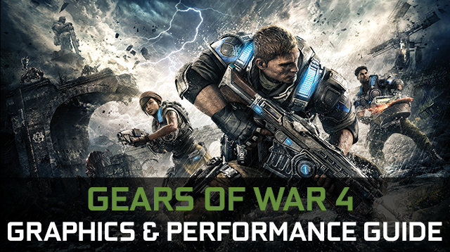 Gears of War 4 GeForce.com Graphics & Performance Guide