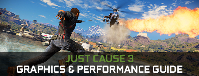 Just Cause 3 GeForce.com Graphics & Performance Guide