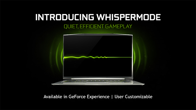 NVIDIA GeForce GTX Max-Q Design Philosophy Laptops: Introducing NVIDIA WhisperMode For Quieter Laptop Gaming