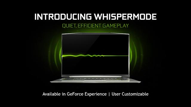 NVIDIA GeForce GTX Max-Q Design Philosophy Laptops: Introducing NVIDIA WhisperMode For Quieter Laptop Gaming