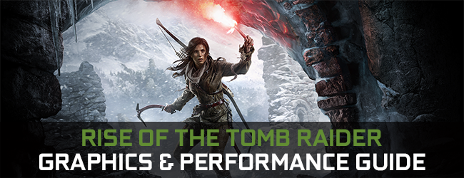 Rise of the Tomb Raider GeForce Graphics & Performance Guide