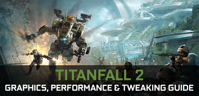 Titanfall 2 GeForce.com Graphics, Performance & Tweaking Guide