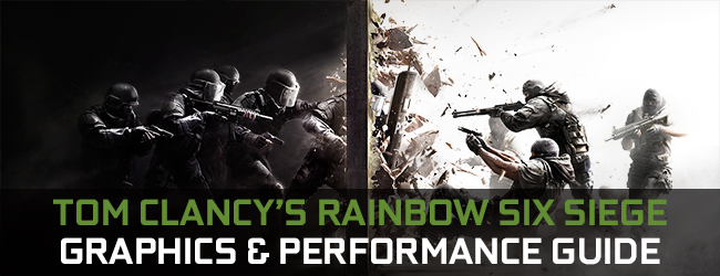 Tom Clancy's Rainbow Six Siege GeForce.com Graphics & Performance Guide
