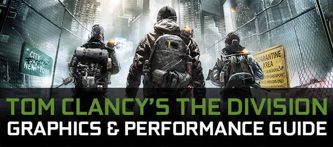 Tom Clancy's The Division GeForce.com Graphics & Performance Guide
