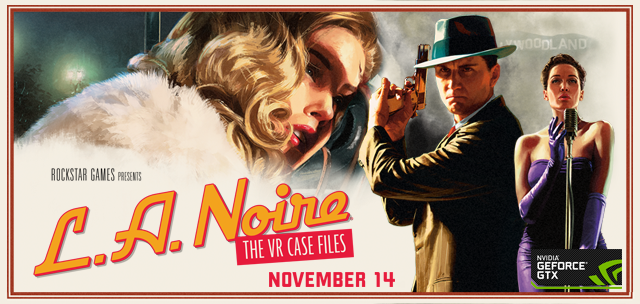 L.A. Noire: The VR Case Files, coming November 14th for HTC Vive Virtual Reality headsets and GeForce GTX systems