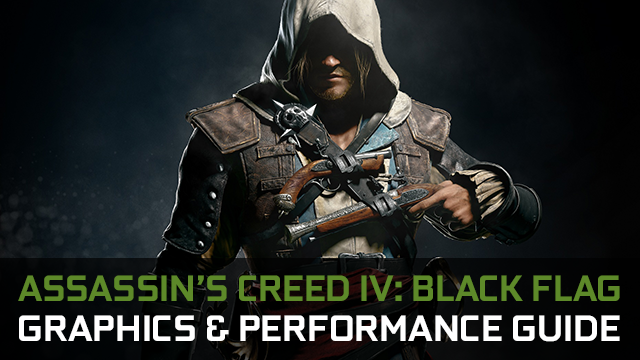 Assassin's Creed IV: Black Flag Graphics & Performance Guide.