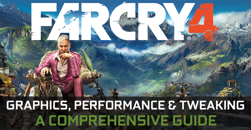 Far Cry 4 GeForce.com Graphics, Performance & Tweaking Guide