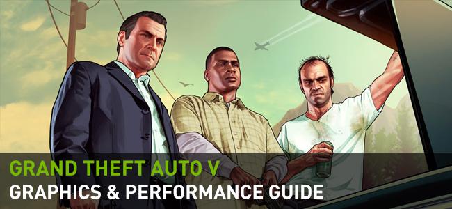 Grand Theft Auto V GeForce.com Graphics & Performance Guide