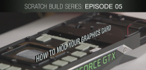 GeForce Garage: Scratch Build Series, Video 5 - How To Mod Your Graphics Card