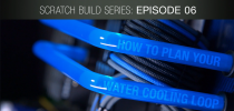 GeForce Garage: Scratch Build Series, Video 6 - How To Plan Your Watercooling Loop
