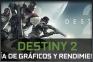 Guía de Gráficos y Rendimiento de Destiny 2 PC