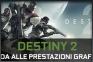 Guida alle prestazioni grafiche di Destiny 2 per PC