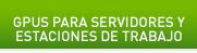 GPUs PARA SERVIDORES Y ESTACIONES DE TRABAJO